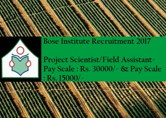 Bose Institute-Recruitment-03 Vacancies-Project Scientist/Field Assistant-Pay Scale : Rs. 30000/- & Pay Scale : Rs. 15000/- Last Date 14 March 2017-Apply Now