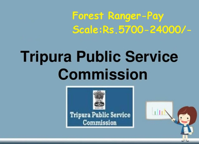 Tripura Public Service Commission-Recruitment-08 Vacancies-Forest Ranger-Pay Scale : Rs. 5700-24000/-Last date 11 April 2017-Apply Now