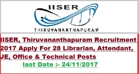 Indian Institute of Science Education and Research - IISER Thiruvananthapuram - 27 Technical Assistant, Office Assistant & Various Vacancy - Apply Online - Last date 24 November 2017