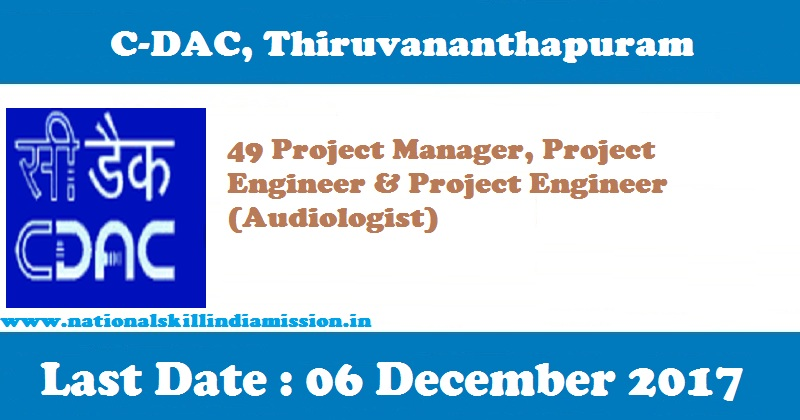 Centre for Development of Advanced Computing - C-DAC Thiruvananthapuram - 49 Project Manager, Project Engineer & Project Engineer (Audiologist) - Apply before 06 December 2017