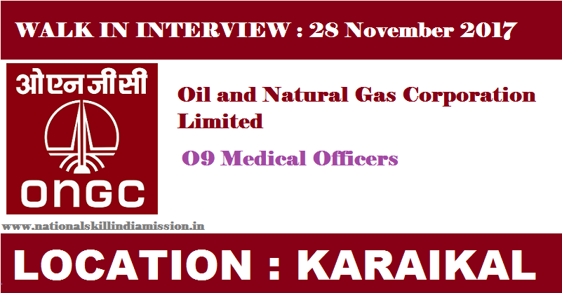 Oil and Natural Gas Corporation Limited - ONGC Recruitment - 09 Medical Officer - Walk-in-Interview - 28 November 2017