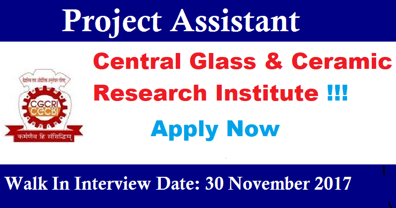 Central Glass & Ceramic Research Institute - Recruitment - 02 Project Assistant - Walk-in-Interview 30 November 2017