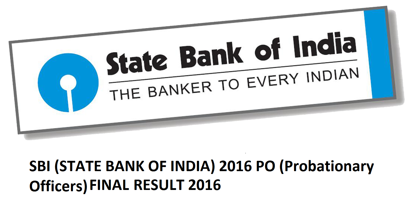 Click here for State Bank of India- Probationary Officers Exam Result 2016 - SBI PO Results