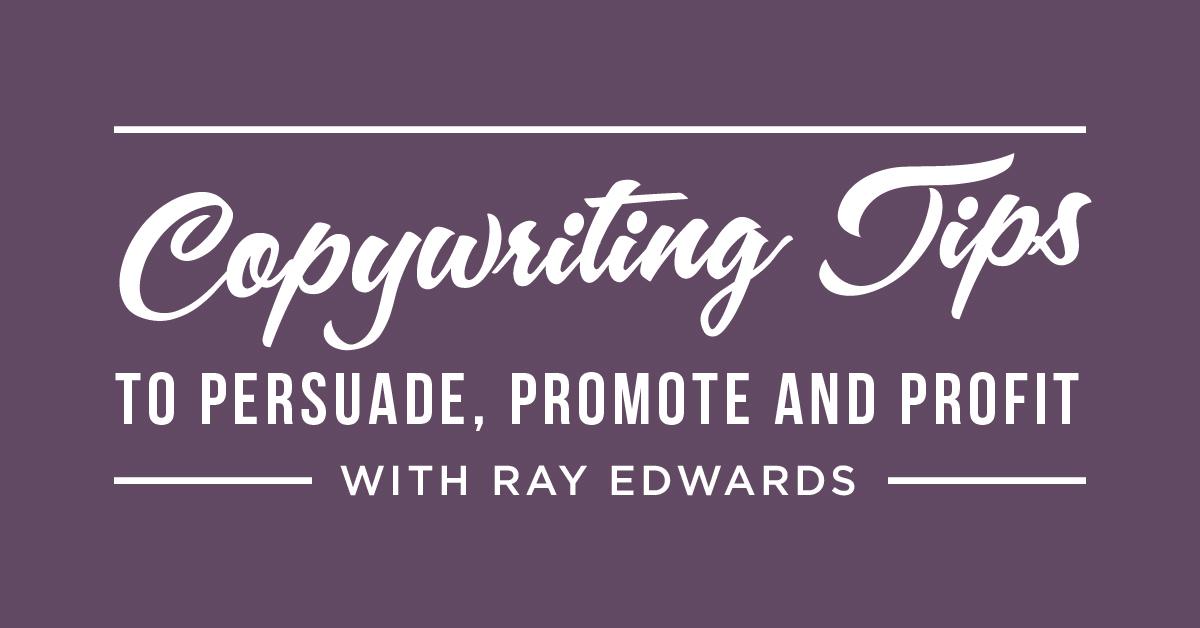 Dicas de redação para persuadir, promover e lucrar – com Ray Edwards