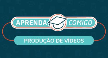Aprenda Comigo: Produção de Vídeos