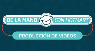 De la mano con Hotmart: Producción de Vídeos