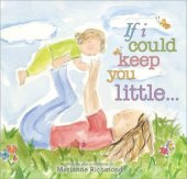 If I Could Keep You Little... by Marianne Richmond, Sourcebooks, Incorporated | NOOK Book (eBook), Hardcover, Board Book