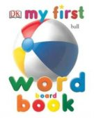 My First Word Board Book by DK Publishing, DK Publishing, Inc. | NOOK Book (eBook), Board Book