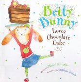 Betty Bunny Loves Chocolate Cake by Michael B. Kaplan, Live Oak Media | Hardcover