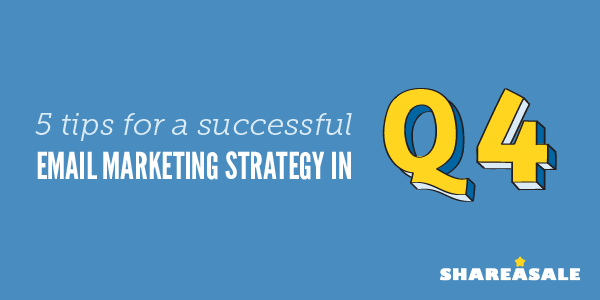 5 Tips for a Successful Email Marketing Strategy in Q4
