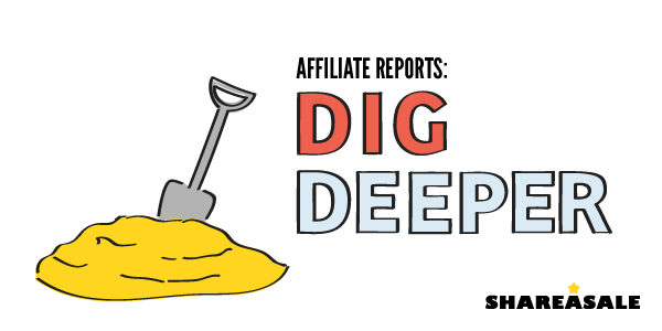 ShareASale Affiliate Reports: Dig a Little Deeper!