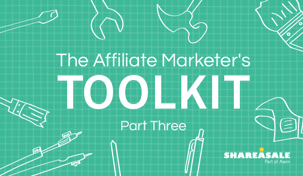 The Affiliate Marketer's Toolkit: Part 3