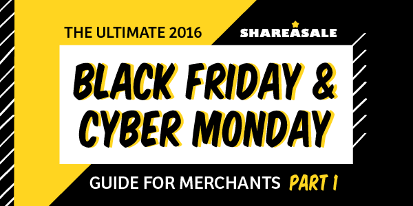 The Ultimate Black Friday + Cyber Monday Guide for Merchants - Part I - ShareASale Blog