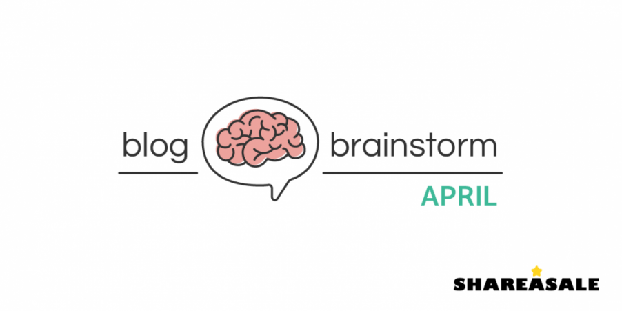 Blog Post Brainstorm: April - ShareASale Blog