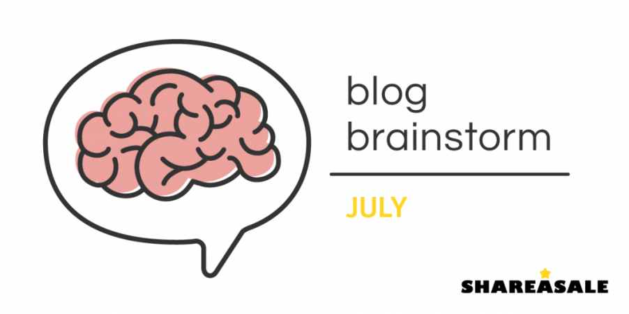 July Blog Brainstorm - ShareASale Blog