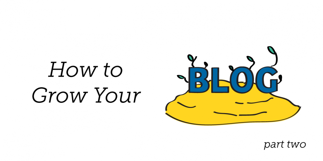 How to Grow Your Blog: Part 2
