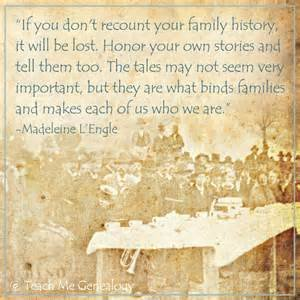 "... your own family history, it will be lost."" ~ Teach Me Genealogy"