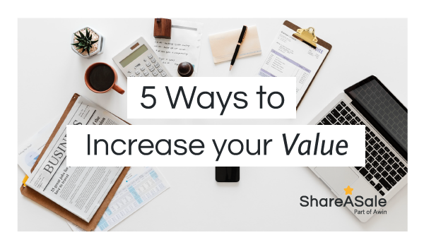 5 Ways to Increase your Value as an Affiliate or Blogger