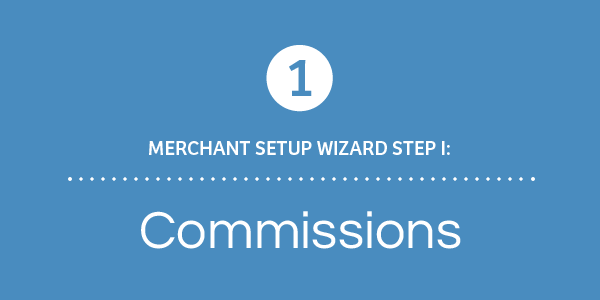 Merchant Setup Wizard Walkthrough - Part 1: Commissions