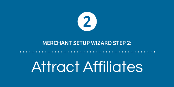 Merchant Setup Wizard Walkthrough - Part 2: Attract Affiliates