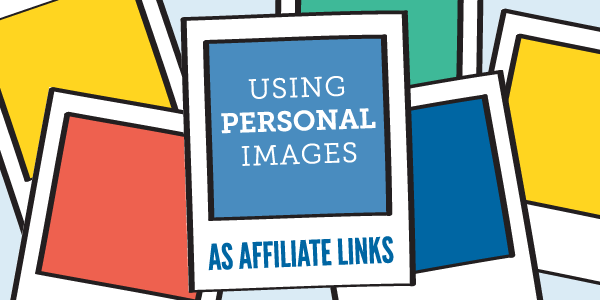 Using Personal Images as Affiliate Links