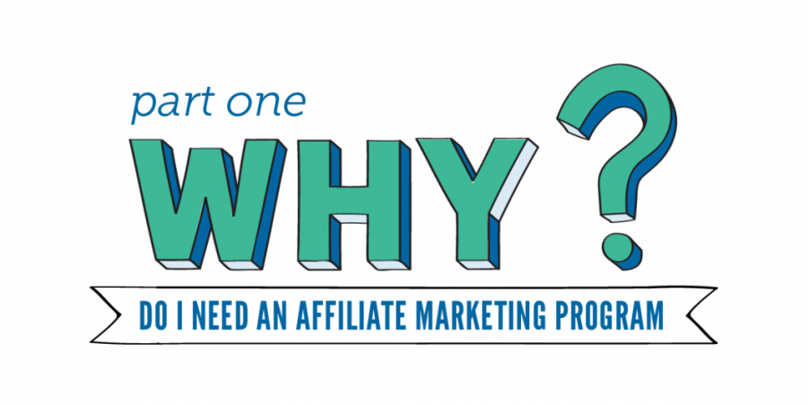 Why Do I Need An Affiliate Marketing Program? Part I - ShareASale Blog