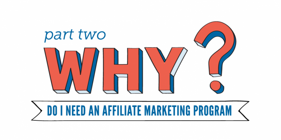 Why Do I Need An Affiliate Marketing Program? Part II - ShareASale Blog