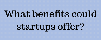 What benefits could startups offer