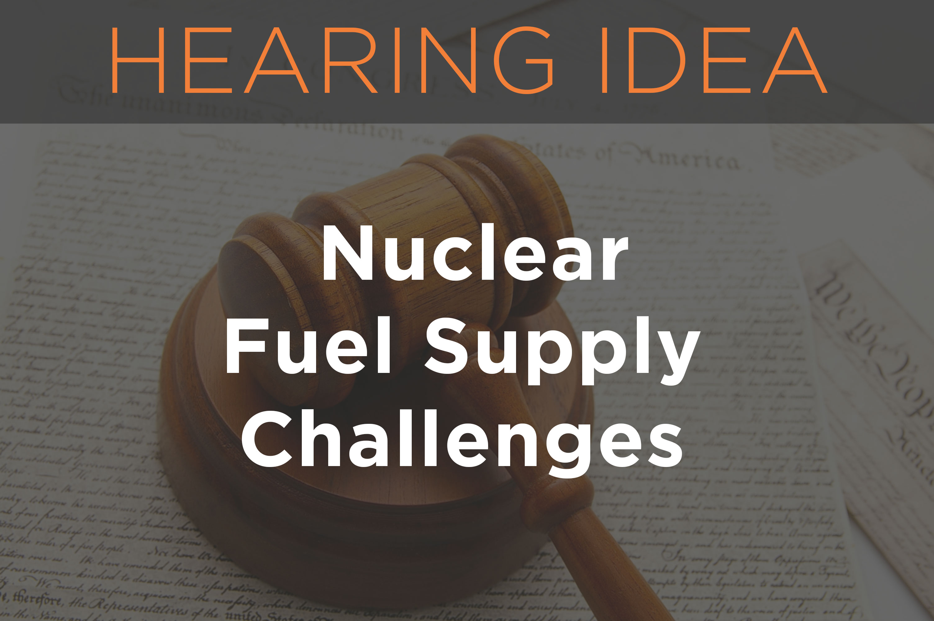 Hearing Idea: Nuclear Fuel Supply Challenges