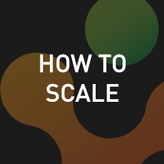 How to Scale