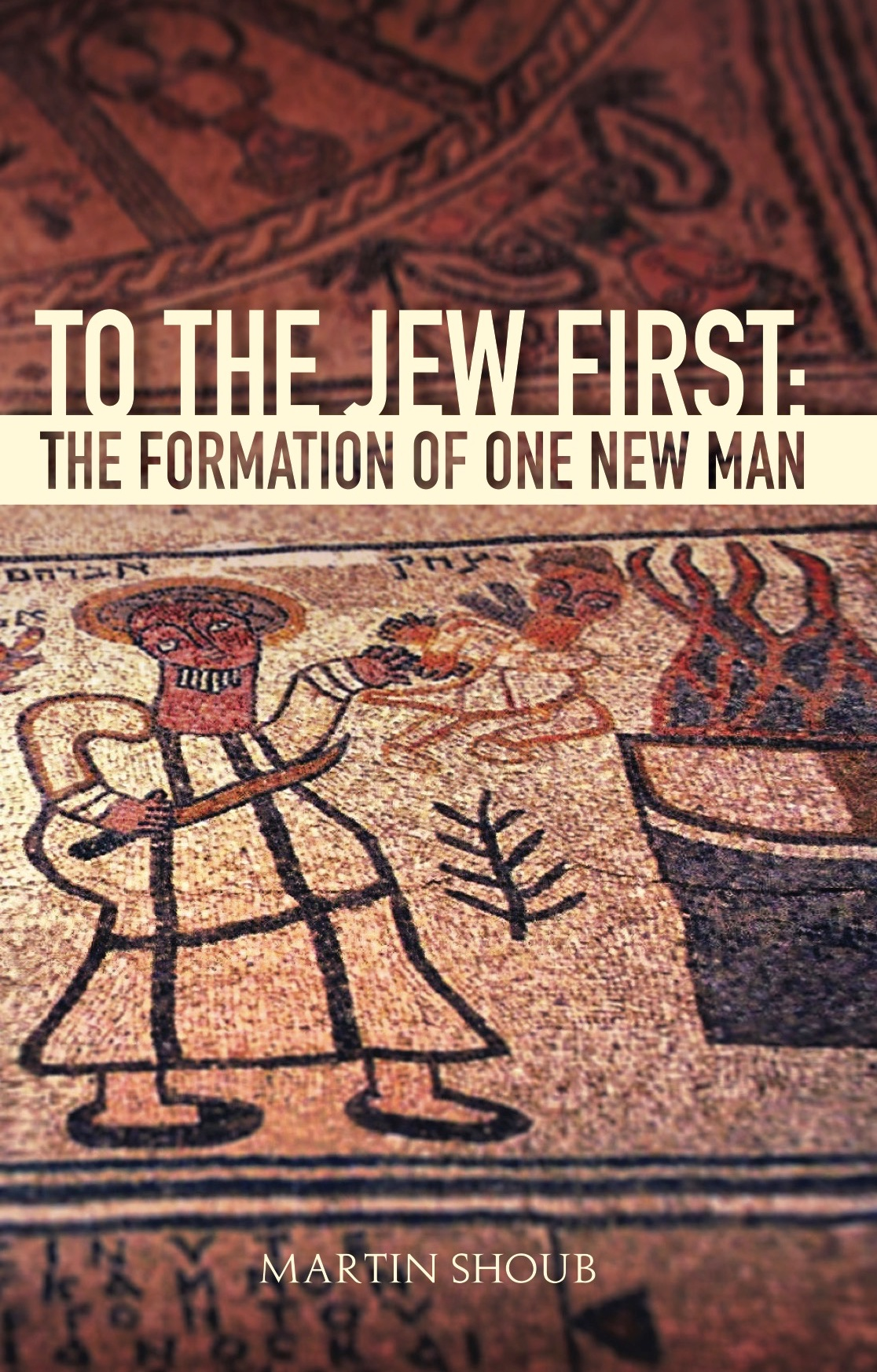 To The Jew First: The Formation of One New Man