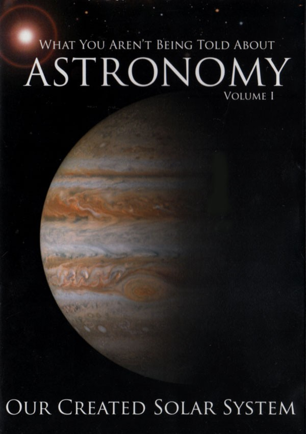 """What You Aren't Being Told About Astronomy, """"Our Created Solar System"""" Vol. 1"""