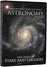 """What You Aren't Being Told About Astronomy, """"Our Created Stars and Galaxies"""" Vol. 2"""