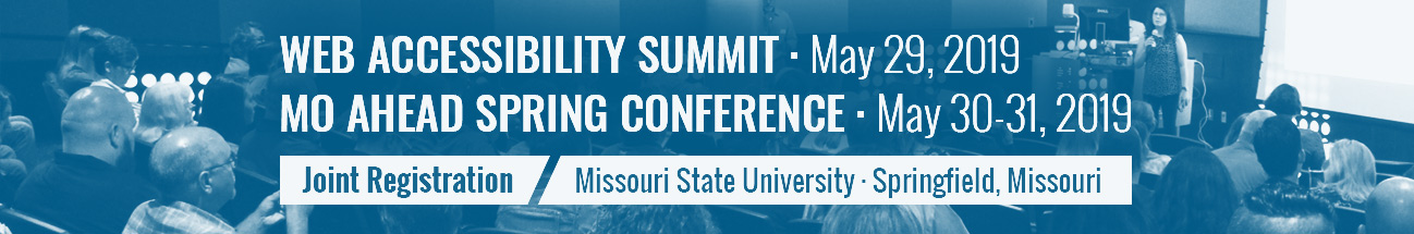 Joint Registration for the Web Accessibility Summit, May 29, 2019 and the Missouri Association of Higher Education and Disability Spring Conference May 30-31 -  both to be held at Missouri State in Springfield MO