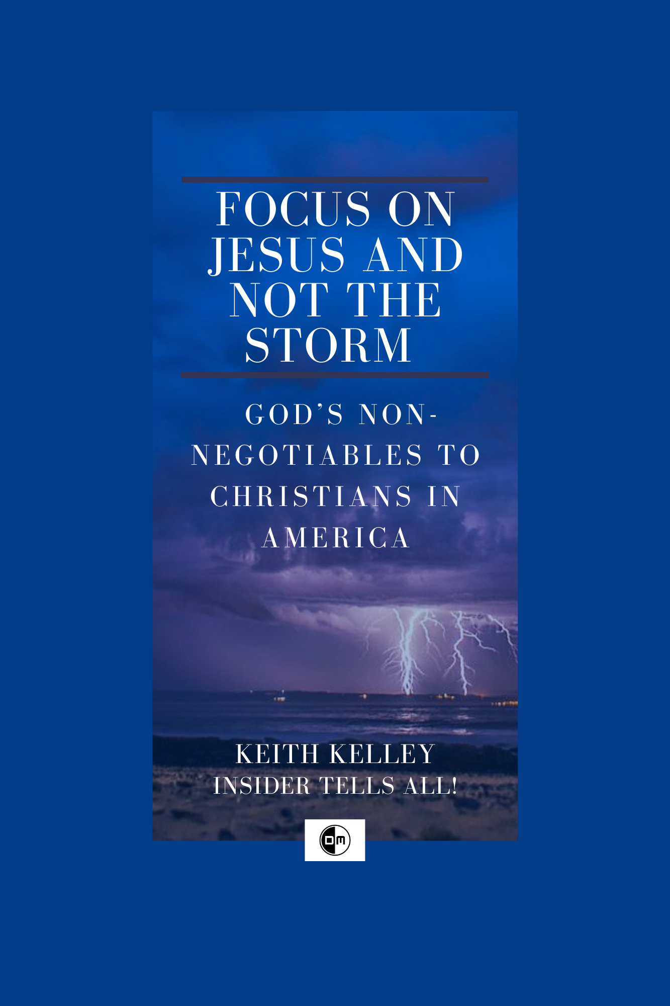 Focus on Jesus and Not the Storm God's Non-Negotiables to Christians in America - Insider Tells ALL!