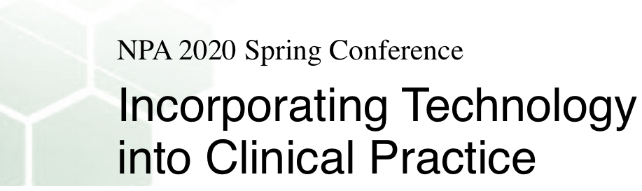 """NPA 2020 Spring Conference - """"Incorporating Technology into Clinical Practice"""""""