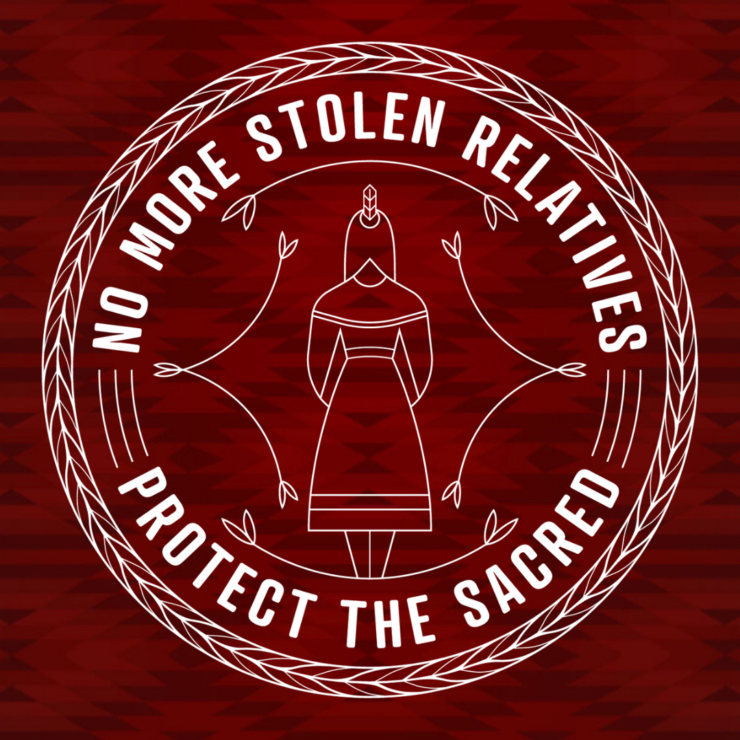No More Stolen Relatives - Protect the Sacred