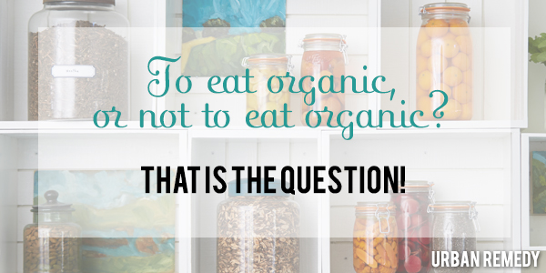 to eat organic by urban remedy