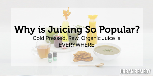 Why is Juicing So Popular by Urban Remedy