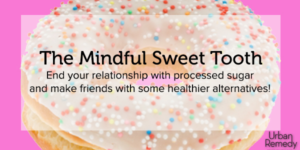 The Mindful Sweet Tooth by Urban Remedy