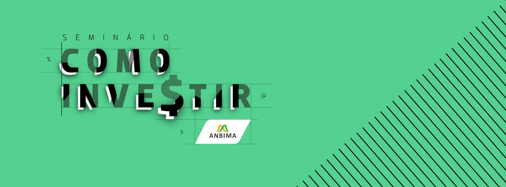 Seminário ANBIMA Como Investir