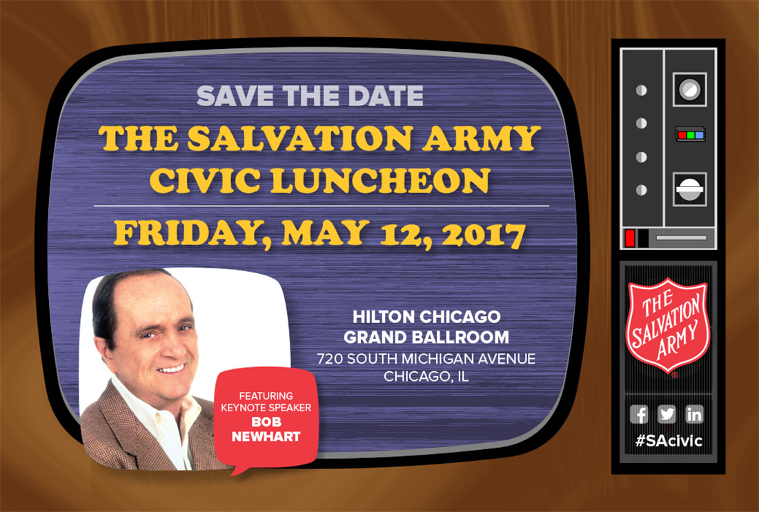 Save the Date. The Salvation Army Civic Luncheon featuring Keynote Speaker, Bob Newhart.  Friday, May 12, 2017 at Hilton Chicago Grand Ballroom, 720 S. Michigan Avenue, Chicago, IL