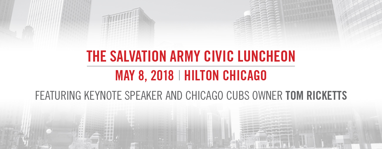 The Salvation Army Civic Luncheon, May 8, 2018 - Hilton Chicago, Featuring Keynote Speaker and Chicago Cubs Owner, Tom Ricketts