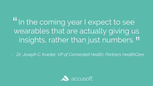 In the coming year I expect to see wearables that are actually giving us insights, rather than just numbers.