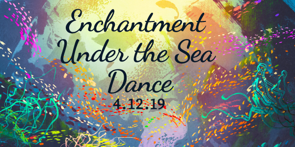 Enchantment Under the Sea Dance - April 12, 7-10pm