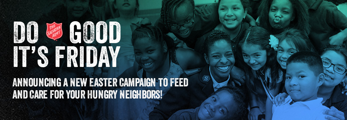 DO GOOD IT's FRIDAY. Announcing a new easter campaign to feed and care for you hungry neighbors!.