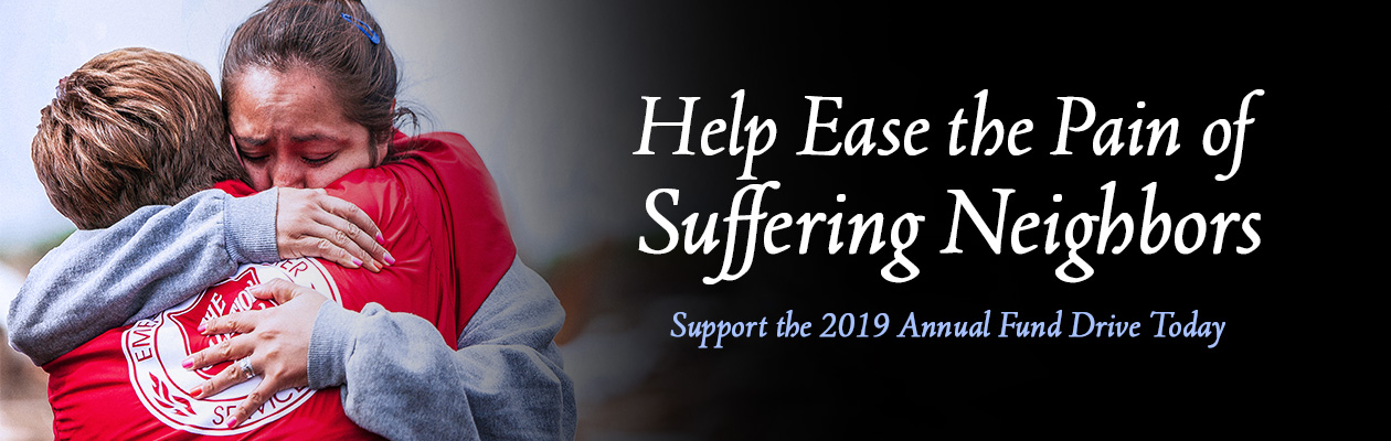 Help ease the pain of suffering neighbors. Support the 2019 Annual Fund Drive Today.