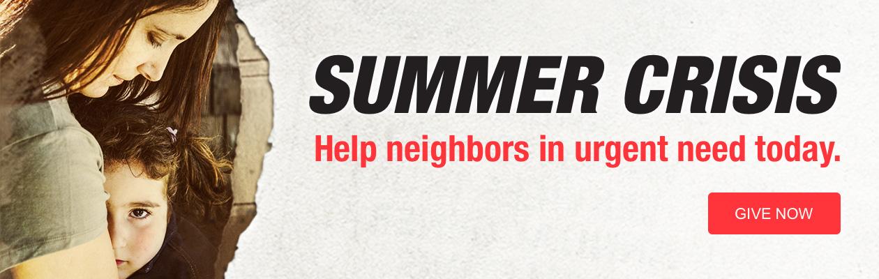 SUMMER CRISIS: Help neighbors in urgent need today.