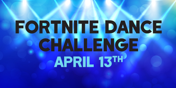 Fortnite Dance Challenge Fun-raiser, April 13 at 6 pm