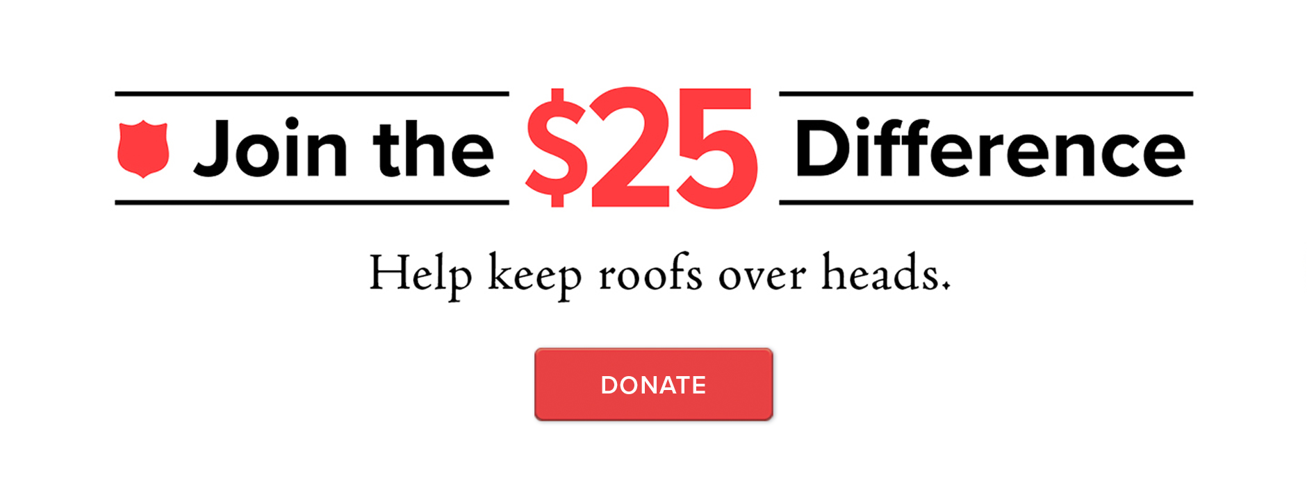 Join the $25 Difference: Help keep roofs over heads.